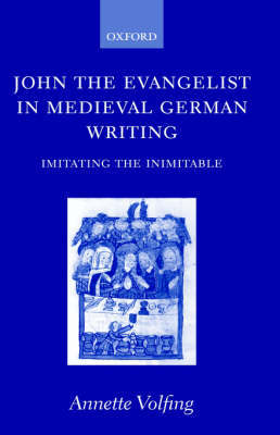 John the Evangelist and Medieval German Writing by Annette Volfing