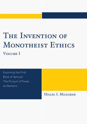 The Invention of Monotheist Ethics: v. 2 by Hillel I. Millgram