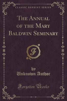 The Annual of the Mary Baldwin Seminary (Classic Reprint) by Unknown Author