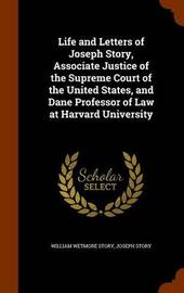 Life and Letters of Joseph Story, Associate Justice of the Supreme Court of the United States, and Dane Professor of Law at Harvard University by William Wetmore Story image