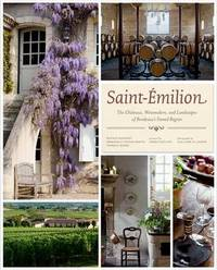 Saint-Emillion: The Chateaux, Winemakers and Landscapes by Beatrice Massenet