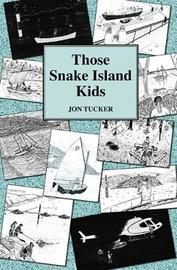 Those Snake Island Kids by Jon Tucker