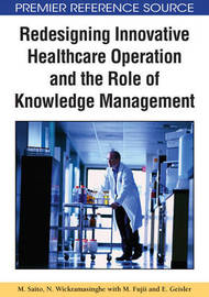 Redesigning Innovative Healthcare Operation and the Role of Knowledge Management by M Saito