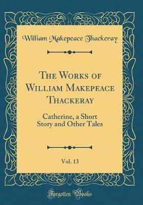 The Works of William Makepeace Thackeray, Vol. 13 by William Makepeace Thackeray