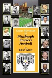 Great Moments in Pittsburgh Steelers Football by Brian Kelly image