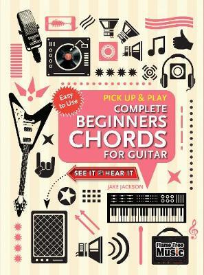 Complete Beginners Chords for Guitar (Pick Up and Play) by Jake Jackson