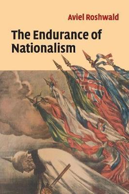 The Endurance of Nationalism by Aviel Roshwald image