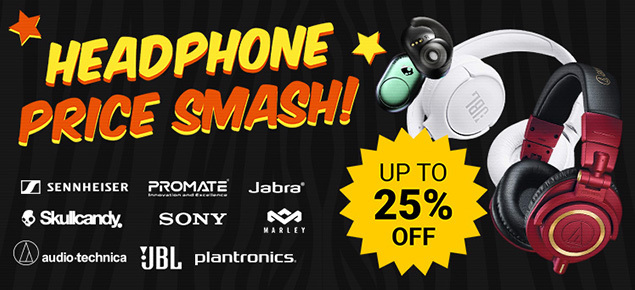Headphone Price Smash! Up to 25% OFF!