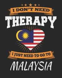 I Don't Need Therapy I Just Need To Go To Malaysia by Maximus Designs image