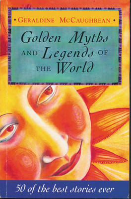 Golden Myths and Legends of the World by Geraldine McCaughrean image