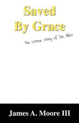 Saved by Grace: The Untrue Story of Joe Allen by James A. Moore III image