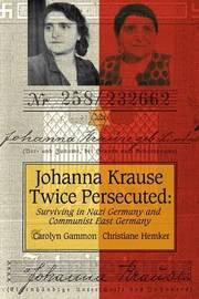 Johanna Krause Twice Persecuted by Carolyn Gammon