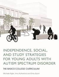 Independence, Social, and Study Strategies for Young Adults with Autism Spectrum Disorder by Amy Rutherford