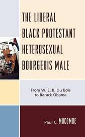 The Liberal Black Protestant Heterosexual Bourgeois Male by Paul C Mocombe image