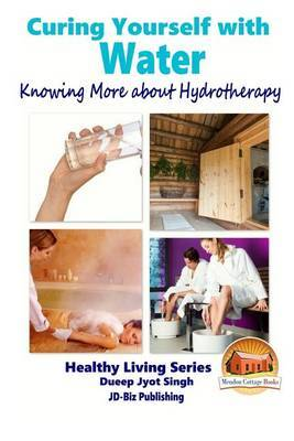 Curing Yourself with Water - Knowing More about Hydrotherapy by Dueep Jyot Singh
