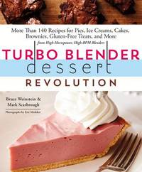 Turbo Blender Dessert Revolution by Bruce Weinstein