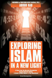 Exploring Islam in a New Light by Abdur Rab