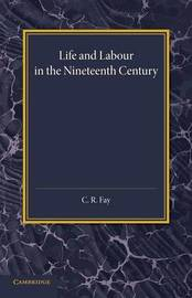 Life and Labour in the Nineteenth Century by C.R. Fay