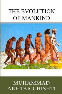 The Evolution of Mankind by Muhammad Akhtar Chishti