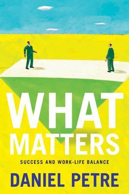 What Matters: Success and Work-life Balance by Daniel Petre image