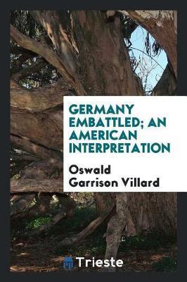 Germany Embattled; An American Interpretation by Oswald Garrison Villard image