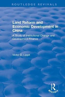 Revival: Land Reform and Economic Development in China (1975) by Victor D Lippit