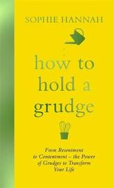 How to Hold a Grudge by Sophie Hannah