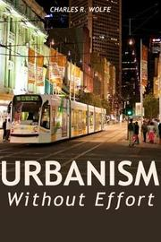 Urbanism Without Effort by Charles R Wolfe