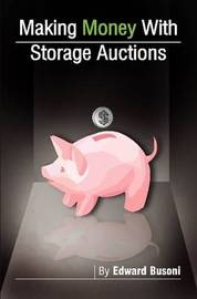 Making Money with Storage Auctions by Edward Busoni