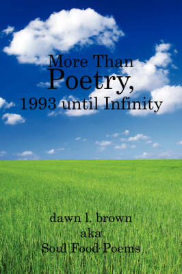 More Than Poetry, 1993 Until Infinity by Dawn L. Brown