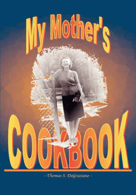 My Mother's Cookbook by Thomas , S DeGraziano