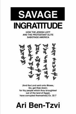 Savage Ingratitude by ARI BEN-TZVI