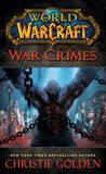 World of Warcraft: War Crimes by Christie Golden