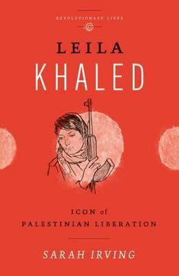 Leila Khaled by Sarah Irving