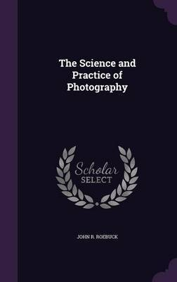 The Science and Practice of Photography by John R. Roebuck image