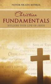 Christian Fundamentals by Pastor Fekadu Metekia