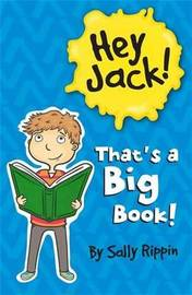 Hey Jack! That's a Big Book! by Sally Rippin
