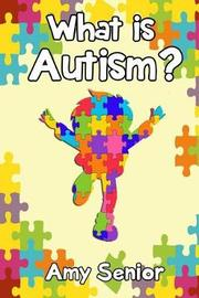 What Is Autism? by Mrs Amy Sue Senior