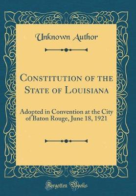 Constitution of the State of Louisiana by Unknown Author