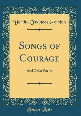 Songs of Courage by Bertha Frances Gordon image