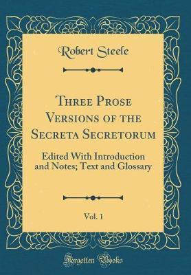 Three Prose Versions of the Secreta Secretorum, Vol. 1 by Robert Steele image