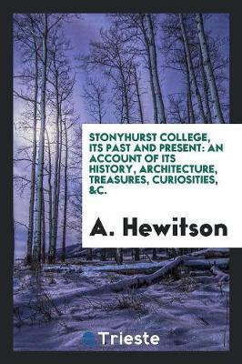 Stonyhurst College, Its Past and Present by A. Hewitson