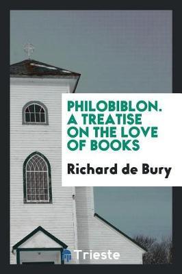 Philobiblon. a Treatise on the Love of Books by Richard De Bury