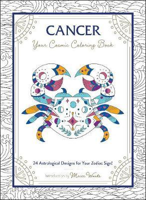 Cancer: Your Cosmic Coloring Book by Mecca Woods