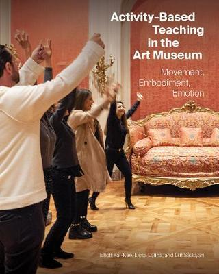 Activity-Based Teaching in the Art Museum - Movement, Embodiment, Emotion by Elliott Kai-Kee