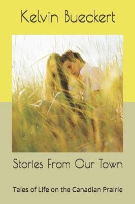 Stories From Our Town by Kelvin Bueckert