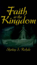 Faith is the Kingdom by Shirley S. Rohde image
