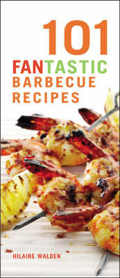 101 Fantastic Barbecue Recipes by Hilary Walden