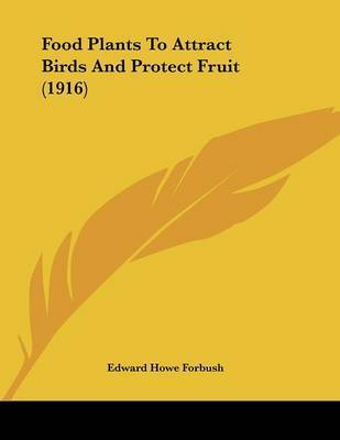 Food Plants to Attract Birds and Protect Fruit (1916) by Edward Howe Forbush