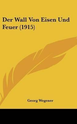Der Wall Von Eisen Und Feuer (1915) by Georg Wegener